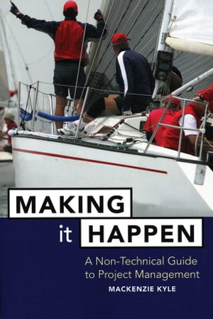 Making It Happen A Non-Technical Guide to Project Management