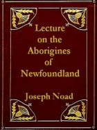 The Aborigines of Newfoundland by Joseph Noad