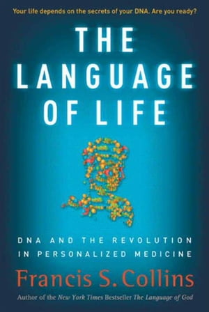 The Language of Life DNA and the Revolution in Personalized Medicine
