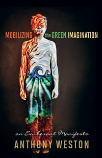 Mobilizing the Green Imagination: An Exuberant Manifesto