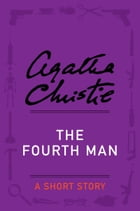 The Fourth Man: A Short Story by Agatha Christie