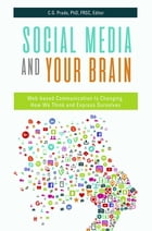 Social Media and Your Brain: Web-Based Communication is Changing How We Think and Express Ourselves by C.G. Prado