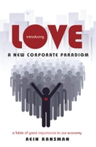 Introducing Love: A New Corporate Paradigm by Rein Kansman