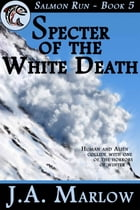 Specter of the White Death (Salmon Run - Book 5) by J.A. Marlow