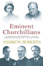 Eminent Churchillians by Andrew Roberts