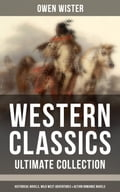 9788075831729 - Frederic Remington, Owen Wister: WESTERN CLASSICS - Ultimate Collection: Historical Novels, Wild West Adventures & Action Romance Novels - Kniha