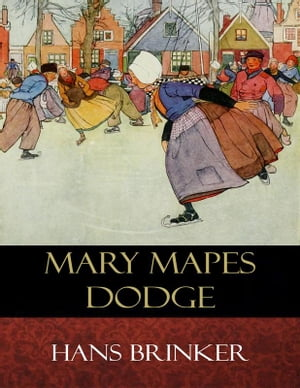 Hans Brinker: Illustrated by Mary Mapes Dodge