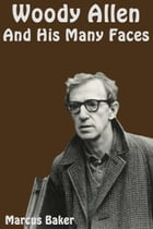 Woody Allen and His Many Faces by Marcus Baker