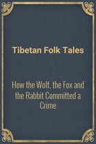How the Wolf, the Fox and the Rabbit Committed a Crime by Tibetan Folk Tales