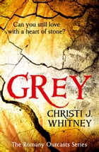 Grey (The Romany Outcasts Series, Book 1) by Christi J. Whitney