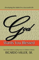 God Wants You Blessed: Developing the Habits for a Successful Life by Ricardo Miller, Sr.