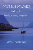 Don't Take My Advice - I Need It by Kevin Pampling
