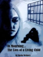 In Mourning...The Loss of a Living Child by Sheila McGlarry