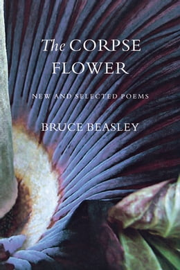 Book The Corpse Flower: New and Selected Poems by Bruce Beasley