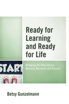 Ready for Learning and Ready for Life: Bridging the Disconnects Between Research and Practice by Betsy Gunzelmann