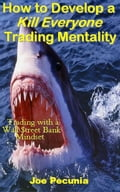 How to Develop a Kill Everyone Trading Mentality 380223b5-2b67-4dde-bba0-f9b49a0433f4
