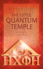 The Little Quantum Temple: Self Healing with modern Physics by Dr. Michael König