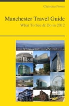 Manchester, England Travel Guide - What To See & Do by Christina Power