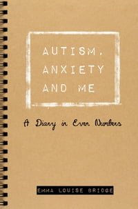 Autism, Anxiety and Me: A Diary in Even Numbers