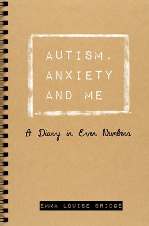 Autism,  Anxiety and Me A Diary in Even Numbers