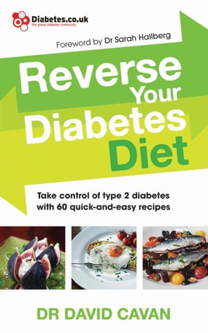 Reverse Your Diabetes Diet The new eating plan to take control of type 2 diabetes,  with 60 quick-and-easy recipes