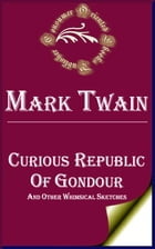 Curious Republic of Gondour and Other Whimsical Sketches by Mark Twain