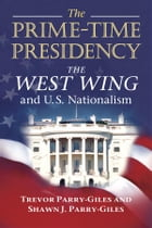 The Prime-Time Presidency: The West Wing and U.S. Nationalism by Shawn J. Parry-Giles