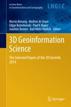 3D Geoinformation Science: The Selected Papers of the 3D GeoInfo 2014 by Martin Breunig