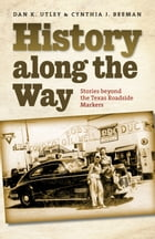 History along the Way: Stories beyond the Texas Roadside Markers by Dan K. Utley