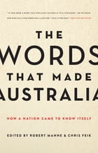 The Words That Made Australia: How a Nation Came to Know Itself by Chris Feik