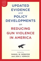 Updated Evidence and Policy Developments on Reducing Gun Violence in America