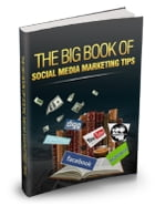 The Big Book of Social Media Marketing Tips by Anonymous
