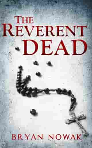 The Reverent Dead: The Dirk Bentley Mystery Series, #1 by Bryan Nowak