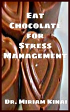 Eat Chocolate for Stress Management by Miriam Kinai