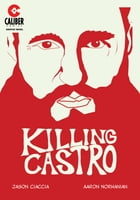 Killing Castro by Jason Ciaccia