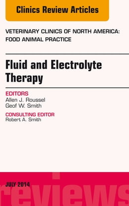 Book Fluid and Electrolyte Therapy, An Issue of Veterinary Clinics of North America: Food Animal… by Geof W. Smith, DVM, MS, PhD