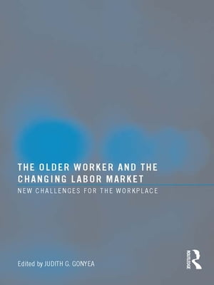 The Older Worker and the Changing Labor Market New Challenges for the Workplace