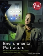 Environmental Portraiture: Tell Your Subject's Story and Create Dynamic Portraits with One Bag of Gear by Kathleen Lavine