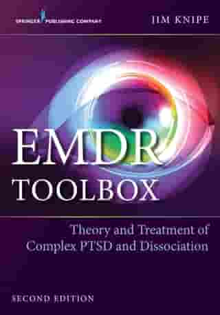 EMDR Toolbox, Second Edition: Theory and Treatment of Complex PTSD and Dissociation by James Knipe, PhD