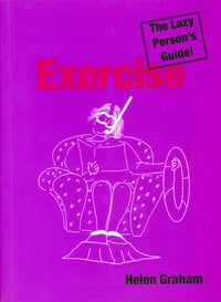 Exercise: The Lazy Person's Guide!: Relax Your Way to Better Health and Fitness