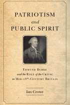 Patriotism and Public Spirit: Edmund Burke and the Role of the Critic in Mid-Eighteenth-Century Britain by Ian Crowe
