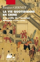 La vie quotidienne en chine: A la veille de l'invasion mongole (1250-1276) by Jacques GERNET