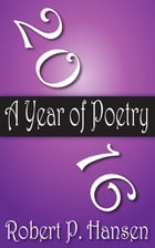 2016: A Year of Poetry by Robert P. Hansen