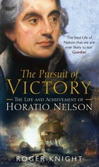 The Pursuit of Victory: The Life and Achievement of Horatio Nelson by Hugo Mercier