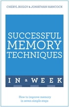 Successful Memory Techniques In A Week: How to Improve Memory In Seven Simple Steps