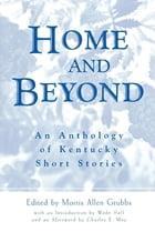 Home and Beyond: An Anthology of Kentucky Short Stories by Morris Allen Grubbs