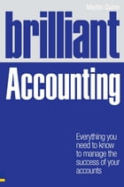 Brilliant Accounting: Everything you need to know to manage the success of your accounts by Martin Quinn