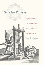 Secular Powers: Humility in Modern Political Thought by Julie E. Cooper