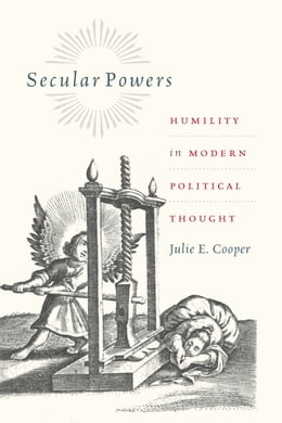 Book Secular Powers: Humility in Modern Political Thought by Julie E. Cooper