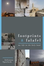 Footprints & Falafel: My Life in the Holy Land by Julianna Spurlock